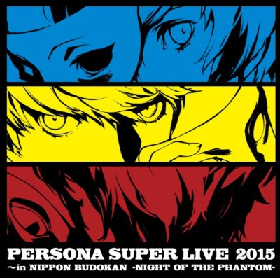 PERSONA SUPER LIVE 2015 in Nippon Budokan -NIGHT OF THE PHANTOM-