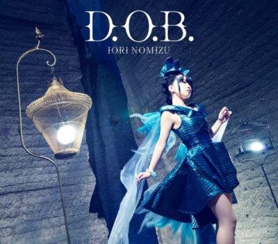 Iori Nomizu – D.O.B. (Single) Kusen Madoushi Kouhosei no Kyoukan OP
