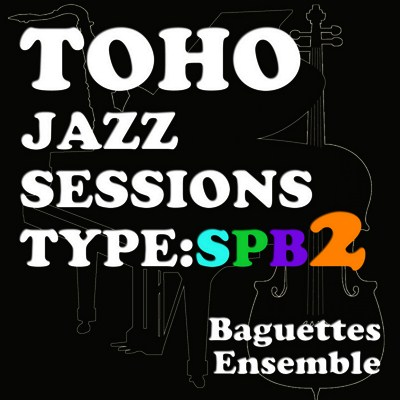 (RTS-13) [2016.05.08] Baguettes Ensemble - Toho Jazz Sessions type SPB2 (MP3 320KB)