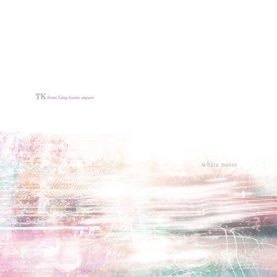 TK from Ling tosite sigure - white noise (Album) - Hikarinoakariost