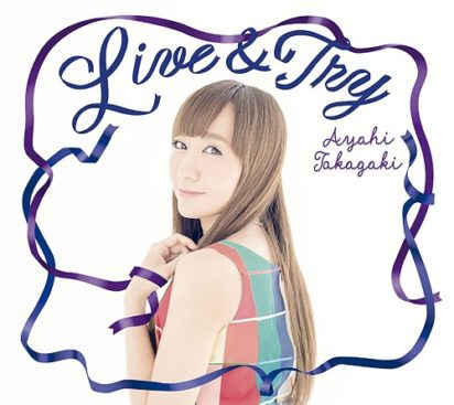 Ayahi Takagaki – Live & Try (10th Single)