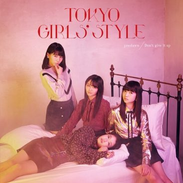 TOKYO GIRLS' STYLE – predawn / Don't give it up (Single)