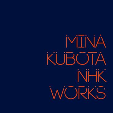 MINA KUBOTA NHK WORKS