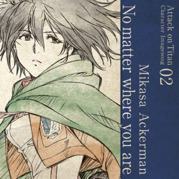 Attack on Titan Character Imagesong 02 No matter where you are / Mikasa