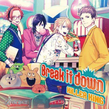 B-PROJECT: KiLLER KiNG – Break it down (Single)