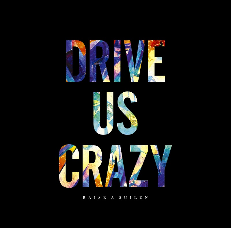 RAISE A SUILEN - DRIVE US CRAZY
